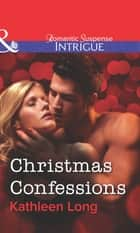 Christmas Confessions (Mills & Boon Intrigue) ebook by Kathleen Long