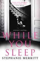 While You Sleep: An unputdownable psychological thriller that will send shivers up your spine! ebook by Stephanie Merritt