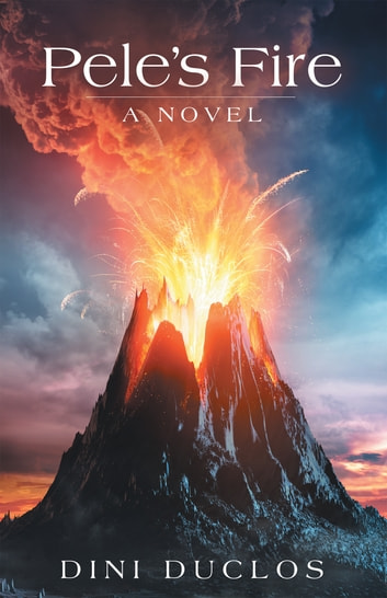 Pele'S Fire - A Novel ebook by Dini Duclos