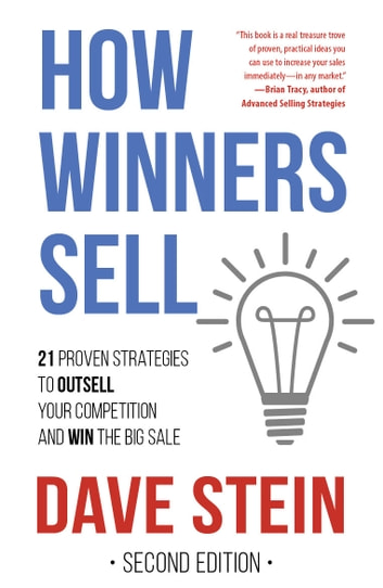 How Winners Sell - 21 Proven Strategies to Outsell Your Competition and Win the Big Sale 電子書籍 by Dave Stein