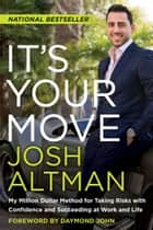 It's Your Move - My Million Dollar Method for Taking Risks with Confidence and Succeeding at Work and Life ebook by Josh Altman