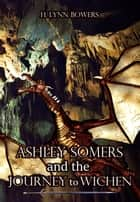 Ashley Somers And The Journey to Wichen (Ashley Somers Book 1) ebook by H. Lynn Bowers