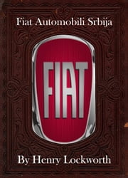 Fiat Automobili Srbija ebook by Henry Lockworth,Lucy Mcgreggor,John Hawk