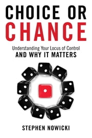 Choice or Chance - Understanding Your Locus of Control and Why It Matters ebook by Stephen Nowicki