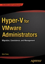 Hyper-V for VMware Administrators - Migration, Coexistence, and Management ebook by Brien Posey