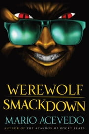 Werewolf Smackdown - A Novel ebook by Mario Acevedo