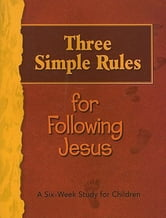Three Simple Rules for Following Jesus Leader's Guide - A Six-Week Study for Children ebook by Various,Linda Whited