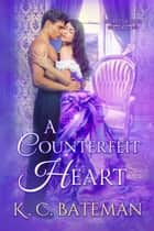 A Counterfeit Heart - Secrets & Spies, #3 ebook by K. C. Bateman, Kate Bateman