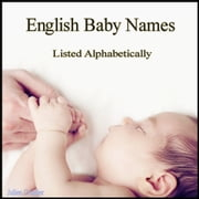 English Baby Names - Listed Alphabetically ebook by Julien Coallier