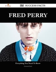 Fred Perry 126 Success Facts - Everything you need to know about Fred Perry ebook by Elizabeth Buck