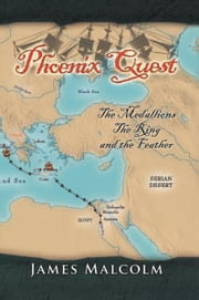 Phoenix Quest - The Medallions, The Ring and The Feather ebook by James Malcolm