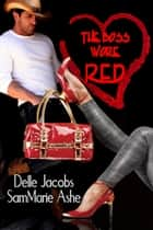 The Boss Wore Red ebook by Delle Jacobs