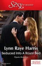 Seduced Into A Royal Bed/Strangers In The Desert/Marriage Behind The Facade/Captive But Forbidden ebook by Lynn Raye Harris