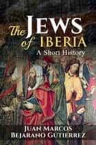 The Jews of Iberia: A Short History ebook by Juan Marcos Bejarano Gutierrez
