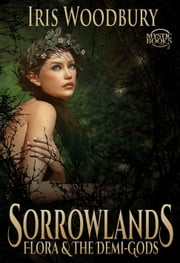 Sorrowlands: Flora and the Demi-Gods ebook by Iris Woodbury