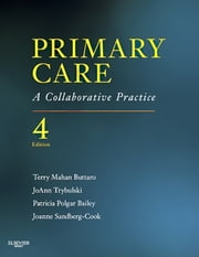 Primary Care - A Collaborative Practice ebook by Terry Mahan Buttaro,JoAnn Trybulski,Joanne Sandberg-Cook,Patricia Polgar-Bailey