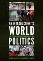 An Introduction to World Politics - Conflict and Consensus on a Small Planet ebook by Richard Oliver Collin, Pamela L. Martin