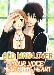 (TL) Your Voice Melts My Heart - Old Man Lover ebook by Muku Jinno