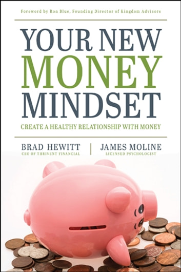 Your New Money Mindset - Create a Healthy Relationship with Money ebook by Brad Hewitt,James Moline