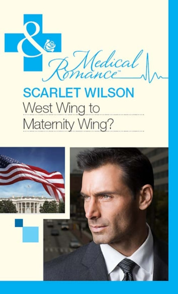 West Wing to Maternity Wing! (Mills & Boon Medical) ebook by Scarlet Wilson