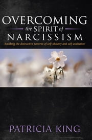 Overcoming the spirit of Narcissism ebook by Patricia King