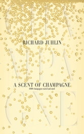 A Scent of Champagne - 8,000 Champagnes Tested and Rated ebook by Richard Juhlin