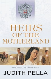 Heirs of the Motherland (The Russians Book #4) ebook by Judith Pella