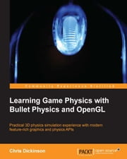 Learning Game Physics with Bullet Physics and OpenGL ebook by Chris Dickinson