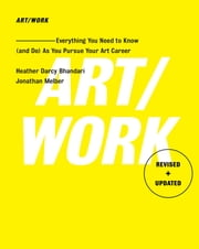 ART/WORK - Everything You Need to Know (and Do) As You Pursue Your Art Career ebook by Heather Darcy Bhandari, Jonathan Melber