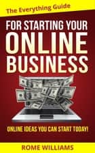 The Everything Guide For Starting Your Online Business ebook by Rome Williams