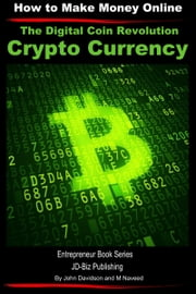 The Digital Coin Revolution: Crypto Currency - How to Make Money Online ebook by M. Naveed,John Davidson