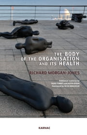 The Body of the Organisation and its Health ebook by Richard Morgan-Jones