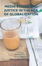 Media Ethics and Justice in the Age of Globalization ebook by S. Rao,H. Wasserman