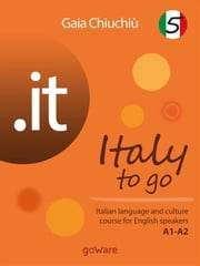 .it – Italy to go 5. Italian language and culture course for English speakers A1-A2 ebook by Gaia Chiuchiù