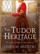 The Tudor Heritage ebook by Lynda M. Andrews