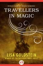 Travellers in Magic ebook by Lisa Goldstein
