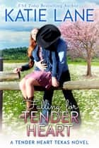 Falling for Tender Heart - Tender Heart Texas, #1 ebook by Katie Lane