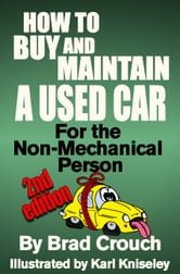 How to Buy and Maintain a Used Car; For the Non-mechanical Person ebook by Brad Crouch