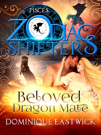Beloved Dragon Mate - A Zodiac Shifters Paranormal Romance: Pisces ebook by Dominique Eastwick,Zodiac Shifters