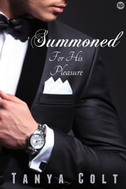 Summoned - For His Pleasure ebook by Tanya Colt