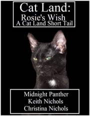 Cat Land: Rosie's Wish ebook by Midnight Panther, Keith Nichols