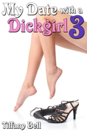 My Date with a Dickgirl 3 - My Date with a Dickgirl, #3 ebook by Tiffany Bell