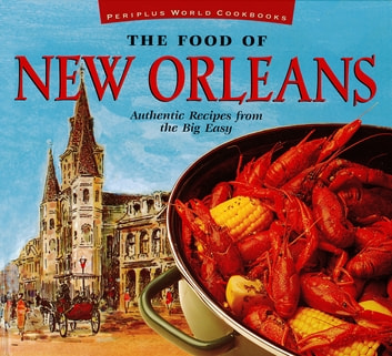 Food of New Orleans - Authentic Recipes from the Big Easy ebook by John DeMers
