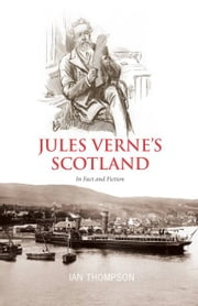 Jules Verne's Scotland - In Fact and Fiction ebook by Ian Thompson