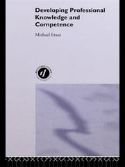 Developing Professional Knowledge And Competence ebook by Michael Eraut