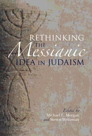 Rethinking the Messianic Idea in Judaism ebook by Michael L. Morgan,Steven Weitzman