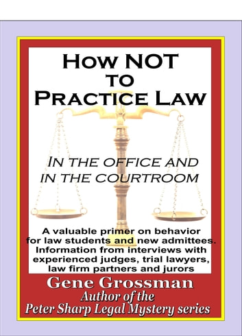 How NOT to Practice Law: in the Office and in the Courtroom ebook by Gene Grossman