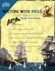 Writing With Skill, Level 1: Student Workbook (The Complete Writer) ebook by Susan Wise Bauer