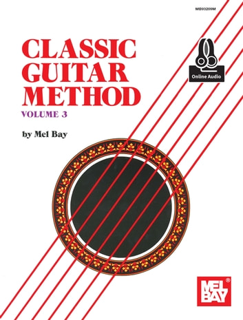 Classic Guitar Method Volume 3 ebook by Mel Bay
