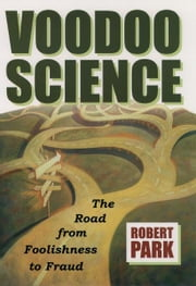 Voodoo Science:The Road from Foolishness to Fraud - The Road from Foolishness to Fraud ebook by Kobo.Web.Store.Products.Fields.ContributorFieldViewModel